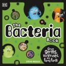 The Bacteria Book: Gross Germs, Vile Viruses, and Funky Fungi Audiobook