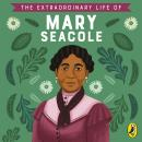 The Extraordinary Life of Mary Seacole Audiobook