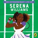 The Extraordinary Life of Serena Williams Audiobook