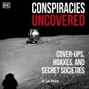 Conspiracies Uncovered: Cover-ups, Hoaxes, and Secret Societies Audiobook