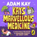 Kay's Marvellous Medicine: A Gross and Gruesome History of the Human Body Audiobook
