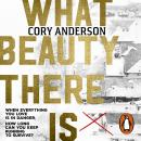 What Beauty There Is Audiobook