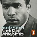 Black Skin, White Masks: Penguin Modern Classics Audiobook