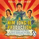 Kim Jong-Il Production: The Incredible True Story of North Korea and the Most Audacious Kidnapping in History, Paul Fischer