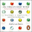 Organized Mind: Thinking Straight in the Age of Information Overload, Daniel Levitin