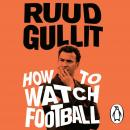 How To Watch Football, Ruud Gullit