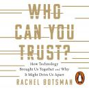Who Can You Trust?: How Technology Brought Us Together - and Why It Could Drive Us Apart Audiobook