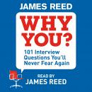 Why You?: 101 Interview Questions You'll Never Fear Again, James Reed