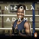 Believe: Boxing, Olympics and my life outside the ring, Nicola Adams