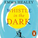 Whistle in the Dark: From the bestselling author of Elizabeth is Missing Audiobook