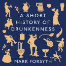 A Short History of Drunkenness Audiobook
