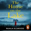 The House on the Lake: The new gripping and haunting thriller from the bestselling author of Day of  Audiobook