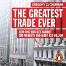 The Greatest Trade Ever: How One Man Bet Against the Markets and Made $20 Billion Audiobook