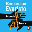 Blonde Roots: From the Booker prize-winning author of Girl, Woman, Other Audiobook
