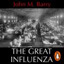 The Great Influenza: The Story of the Deadliest Pandemic in History Audiobook