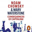 Consequences of Capitalism: Manufacturing Discontent and Resistance Audiobook