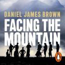 Facing The Mountain: The Forgotten Heroes of World War II Audiobook