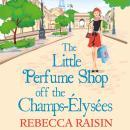 The Little Perfume Shop Off The Champs-Élysées: A perfect feel good romance Audiobook