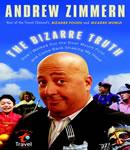 Bizarre Truth: How I Walked Out the Door Mouth First . . . and Came Back Shaking My Head, Andrew Zimmern
