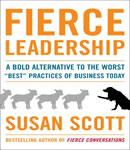 Fierce Leadership: A Bold Alternative to the Worst 'Best' Business Practices of Today, Susan Scott