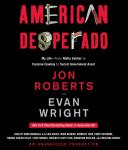 American Desperado: My Life--From Mafia Soldier to Cocaine Cowboy to Secret Government Asset, Jon Roberts, Evan Wright