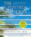 SuperStress Solution: 4-week Diet and Lifestyle Program, Roberta Lee, M.D.