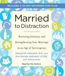 Married to Distraction: Restoring Intimacy and Strengthening Your Marriage in an Age of Interruption, Edward Hallowell, Melissa Orlov, Sue Hallowell