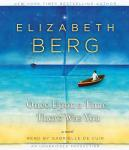 Once Upon a Time, There Was You: A Novel, Elizabeth Berg