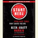 Start Here: Doing Hard Things Right Where You Are, Elisa Stanford, Brett Harris, Alex Harris