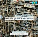 Makers: A Novel of the Whirlwind Changes to Come, Cory Doctorow