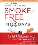 Smoke-Free in 30 Days: The Pain-Free, Permanent Way to Quit, Daniel F. Seidman