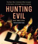 Hunting Evil: The Nazi War Criminals Who Escaped and the Quest to Bring Them to Justice, Guy Walters