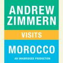 Andrew Zimmern visits Morocco: Chapter 15 from THE BIZARRE TRUTH Audiobook