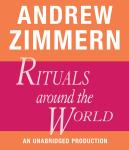 Andrew Zimmern, Rituals Around the World:  Chapter 18 from THE BIZARRE TRUTH Audiobook