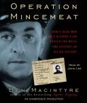 Operation Mincemeat: How a Dead Man and a Bizarre Plan Fooled the Nazis and Assured an Allied Victory, Ben Macintyre