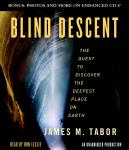 Blind Descent: The Quest to Discover the Deepest Place on Earth, James M. Tabor