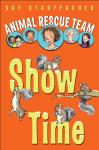 Animal Rescue Team: Show Time: Book 4, Sue Stauffacher