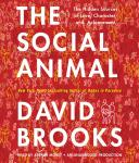 Social Animal: The Hidden Sources of Love, Character, and Achievement, David Brooks