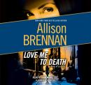 Love Me to Death: A Novel of Suspense, Allison Brennan