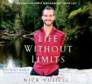 Life Without Limits: Inspiration for a Ridiculously Good Life, Nick Vujicic