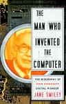 Man Who Invented the Computer: The Biography of John Atanasoff, Digital Pioneer, Jane Smiley