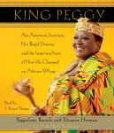 King Peggy: An American Secretary, Her Royal Destiny, and the Inspiring Story of How She Changed an African Village, Eleanor Herman, Peggielene Bartels