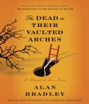 Dead in Their Vaulted Arches: A Flavia de Luce Novel, Alan Bradley
