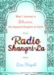 Radio Shangri-La: What I Discovered on my Accidental Journey to the Happiest Kingdom on Earth, Lisa Napoli