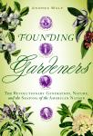 Founding Gardeners: The Revolutionary Generation, Nature, and the Shaping of the American Nation, Andrea Wulf
