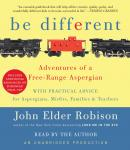 Be Different: Adventures of a Free-Range Aspergian with Practical Advice for Aspergians, Misfits, Families & Teachers, John Elder Robison