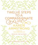 Twelve Steps to a Compassionate Life, Karen Armstrong