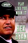 Play Like You Mean It: Passion, Laughs, and Leadership in the World's Most Beautiful Game, Rex Ryan