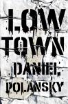 Low Town: A Novel, Daniel Polansky