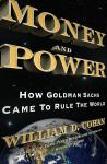 Money and Power: How Goldman Sachs Came to Rule the World, William D. Cohan